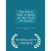 The Sorry Tale : A Story of the Time of Christ - Scholar's Choice Edition