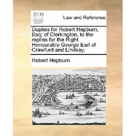 Duplies For Robert Hepburn  Esq  Of Clerkington  To The Replies For The Right Honourable George Earl Of Crawfurd And Lindsay