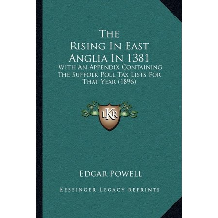 The Rising in East Anglia in 1381 : With an Appendix Containing the Suffolk Poll Tax Lists for That Year (East Suffolk Hounds)