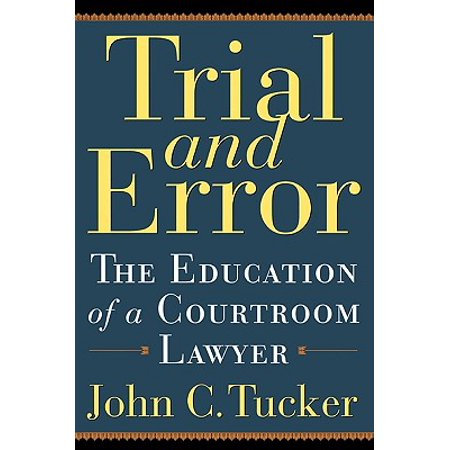 Trial and Error : The Education of a Courtroom
