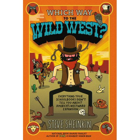 Which Way to the Wild West? : Everything Your Schoolbooks Didn't Tell You About Westward Expansion (Which School)