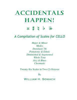 Accidentals Happen! a Compilation of Scales for Cello Twenty-Six Scales in Two Octaves:... by