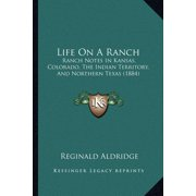 Life on a Ranch : Ranch Notes in Kansas, Colorado, the Indian Territory, and Northern Texas (1884)