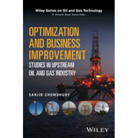 Optimization and Business Improvement Studies in Upstream Oil and Gas Industry -
