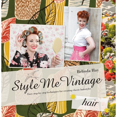 Style Me Vintage: Hair : Easy Step-by-Step Techniques for Creating Classic Hairstyles](Cute Easy Hairstyles For Halloween)