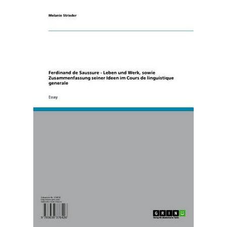 Ferdinand de Saussure - Leben und Werk, sowie Zusammenfassung seiner Ideen im Cours de linguistique generale - eBook