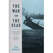 The War for the Seas : A Maritime History of World War II