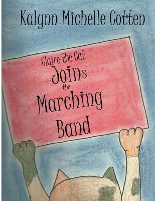 Claire the Cat: Joins the Marching Band by