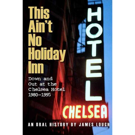 This Aint No Holiday Inn  Down And Out At The Chelsea Hotel 1980 1995