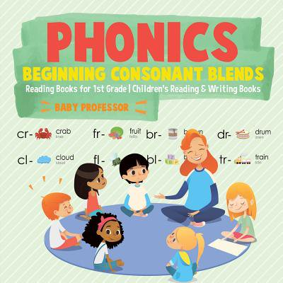 Phonics Beginning Blends - Phonics Beginning Consonant Blends : Reading Books for 1st Grade - Children's Reading & Writing Books