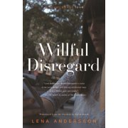 Willful Disregard : A Novel About Love