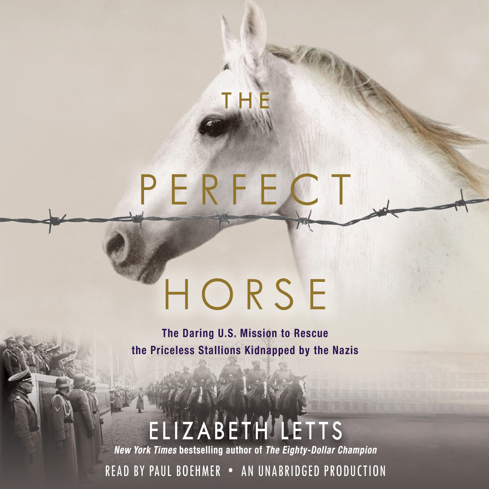 The Perfect Horse : The Daring U.S. Mission to Rescue the Priceless Stallions Kidnapped by the Nazis