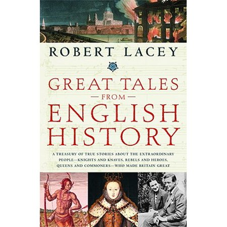 Great Tales from English History : A Treasury of True Stories about the Extraordinary People -- Knights and Knaves, Rebels and Heroes, Queens and Commoners -- Who Made Britain - History Of Halloween True