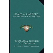 James A. Garfield : His Speeches at Home, 1880 (1880)