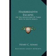Hairbreadth Escapes : Or the Adventures of Three Boys in South Africa