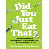 Did You Just Eat That?: Two Scientists Explore Double-Dipping, the Five-Second Rule, and Other Food Myths in the Lab (Hardcover)