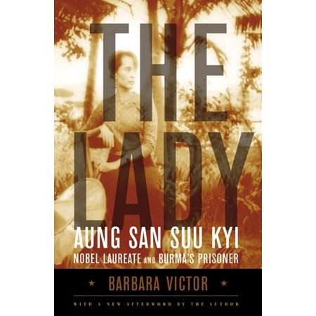 The Lady : Aung San Suu Kyi: Nobel Laureate and Burma's