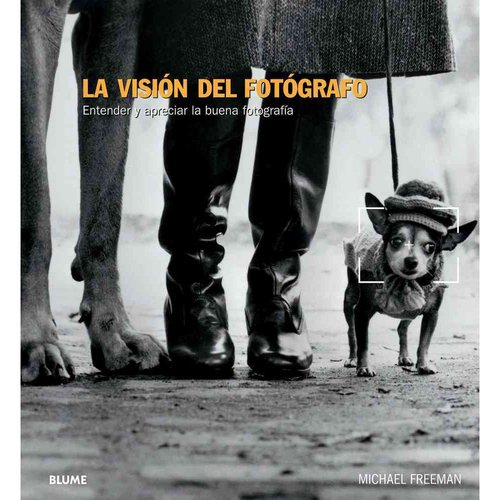 La visi���n del fot���grafo / The vision of the photographer: Entender y apreciar la buena fotografia / Understand and appreciate good photography