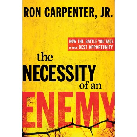 The Necessity of an Enemy : How the Battle You Face Is Your Best