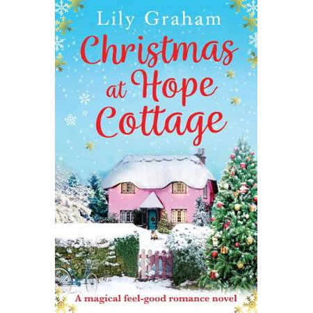 Christmas at Hope Cottage : A Magical Feel Good Romance