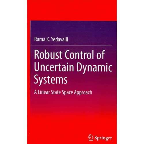 Robust Control of Uncertain Dynamic Systems: A Linear State Space Approach