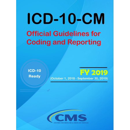 ICD-10-CM: Official Guidelines for Coding and Reporting - Fy 2019 (October 1, 2018 - September 30, 2019) (Other)