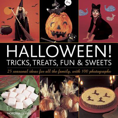 Halloween! Tricks, Treats, Fun & Sweets : 25 Seasonal Ideas for All the Family, with 100 Photographs for $<!---->
