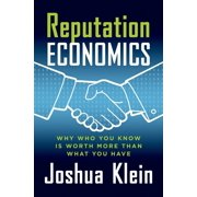 Reputation Economics : Why Who You Know Is Worth More Than What You Have