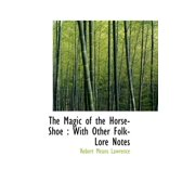 The Magic of the Horse-Shoe : With Other Folk-Lore Notes