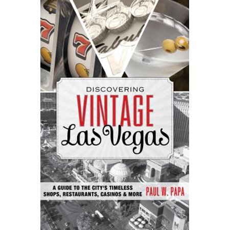 Discovering Vintage Las Vegas : A Guide to the City's Timeless Shops, Restaurants, Casinos & More ()