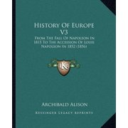 History of Europe V3 : From the Fall of Napoleon in 1815 to the Accession of Louis Napoleon in 1852 (1856)
