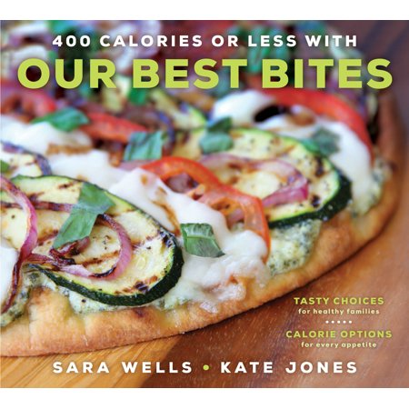 400 Calories or Less with Our Best Bites : Tasty Choices for Healthy Families with Calorie Options for Every