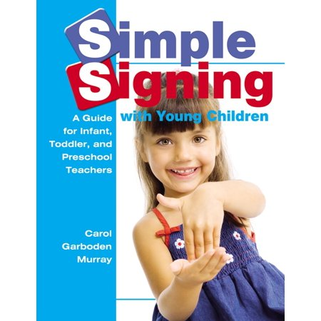Early Childhood Education: Simple Signing with Young Children: A Guide for Infant, Toddler, and Preschool Teachers