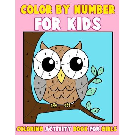 Color by Number for Kids : Coloring Activity Book for Girls: A Gorgeous Coloring Book for Girls with Large Pages of Cute Animals Dogs, Cats, Princesses, Mermaids, Owls, Fashion, Cupcakes and More (Kids Coloring Books Ages 2-4, 4-8, 9-12) a Really Relaxing (Cute Large Dogs)