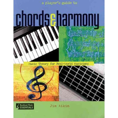 A Player's Guide to Chords & Harmony: Music Theory for Real-World Musicians