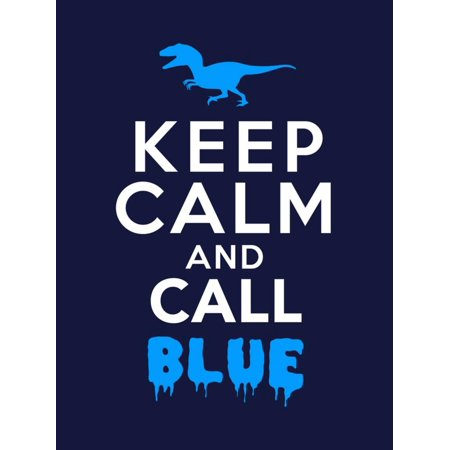 Keep Calm and Call Blue - Jurassic Raptor Poster Wall Art By