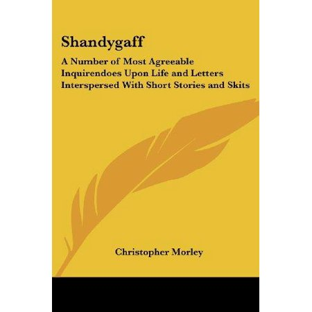 Shandygaff: A Number of Most Agreeable Inquirendoes Upon Life and Letters Interspersed With Short Stories and Skits - image 1 of 1