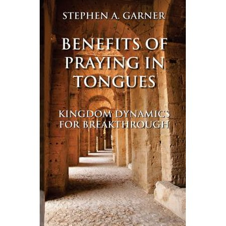 Benefits of Praying in Tongues : Kingdom Dynamics for