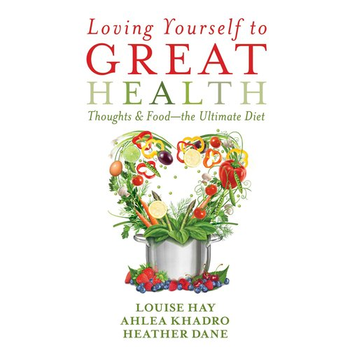 Loving Yourself to Great Health: Thoughts & Food-the Ultimate Diet