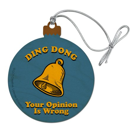 Ding Dong Your Opinion is Wrong Funny Humor Wood Christmas Tree Holiday Ornament ()