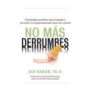 No Ms Derrumbes: Estrategias Positivas Para Manejar Y Prevenir El Comportamiento Fuera de Control de Nios: Spanish Edition of No More Meltdowns: Positive Strategies for Managing and Preventing Out-O