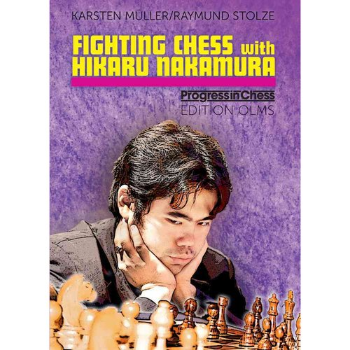 Fighting Chess With Hikaru Nakamura: An American Chess Career in the Footsteps of Bobby Fischer