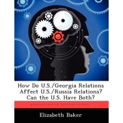 How Do U.S./Georgia Relations Affect U.S./Russia Relations? Can the U.S. Have Both?
