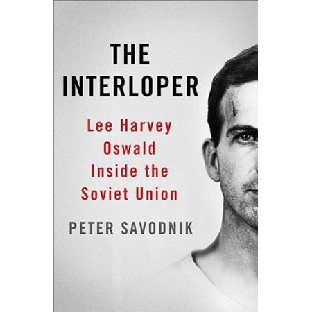Cccp Soviet Union (The Interloper : Lee Harvey Oswald Inside the Soviet Union)