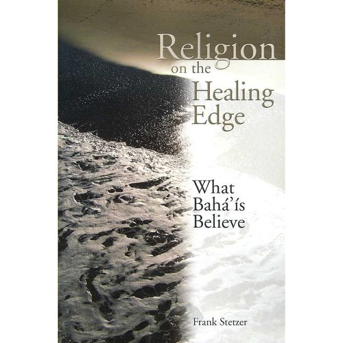 Religion on the Healing Edge: What Bah'is Believe
