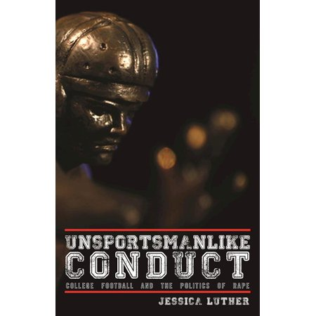 Unsportsmanlike Conduct: College Football and the Politics of Rape (Paperback)