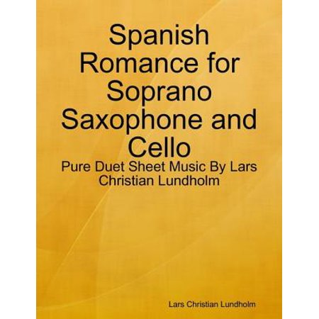 - Spanish Romance for Soprano Saxophone and Cello - Pure Duet Sheet Music By Lars Christian Lundholm - eBook