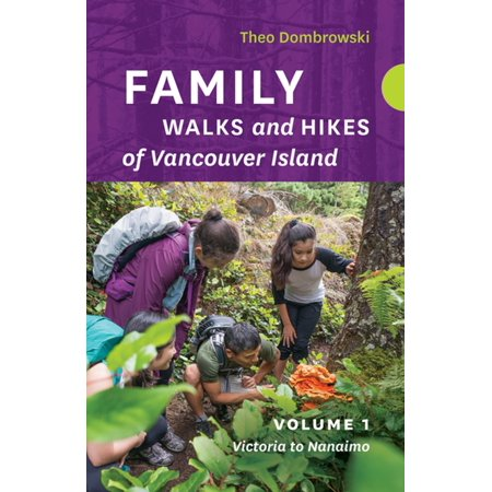 Family Walks and Hikes of Vancouver Island — Volume 1 -