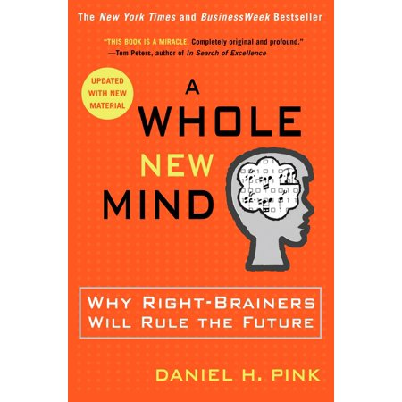 A Whole New Mind : Why Right-Brainers Will Rule the