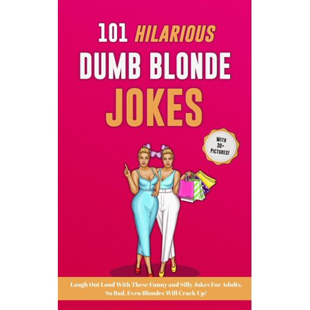 101 Hilarious Dumb Blonde Jokes. Laugh Out Loud With These Funny and Silly Jokes For Adults. So Bad, Even Blondes Will Crack Up! - eBook ()
